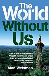 The World Without Us by Alan Weisman (2007-07-05)