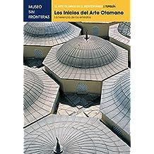 LOS INICIOS DEL ARTE OTOMANO: La herencia de los emiratos: 1 (El Arte Islámico en el Mediterráneo)