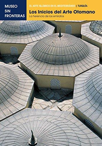 Los Inicios del Arte Otomano. La herencia de los emiratos: 1 (El Arte Islámico en el Mediterráneo) por Gönül Öney