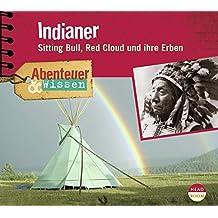 Abenteuer & Wissen: Indianer. Sitting Bull, Red Cloud und ihre Erben