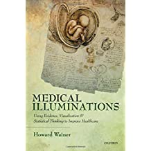 Medical Illuminations: Using Evidence, Visualization and Statistical Thinking to Improve Healthcare by Howard Wainer (2013-10-10)