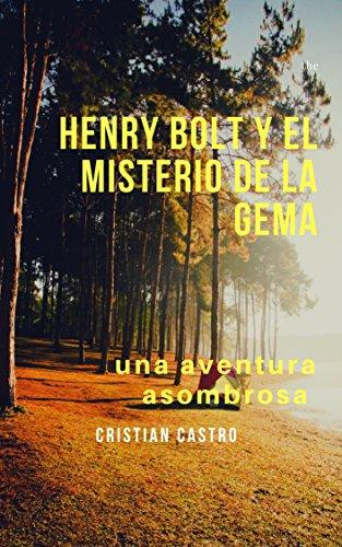 Henry Bolt y el misterio de la gema: una aventura asombrosa (las aventuras de Henry Bolt n 1)