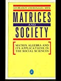 Matrices And Society: Matrix Algebra And Its Applications in the Social Sciences: Matrix Algebra and Its Application in the Social Sciences (Pelican)