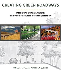Creating Green Roadways: Integrating Cultural, Natural, and Visual Resources into Transportation