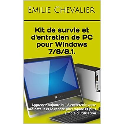 Kit de survie et d'entretien de PC pour Windows 7/8/8.1. (Devenir un as de l'informatique t. 1)