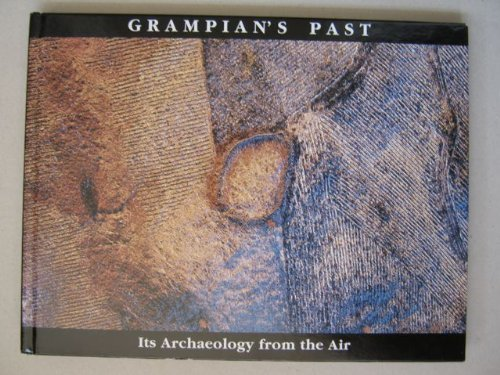 Grampian's Past: Its Archaeology from the Air by Ian A.G. Shepherd (1996-03-06)