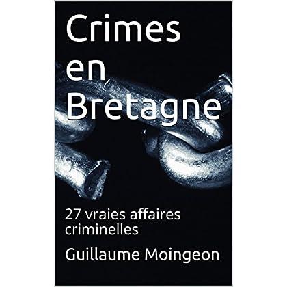 Crimes en Bretagne: 27 vraies affaires criminelles