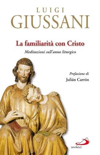 La familiarit con Cristo. Meditazioni sull'anno liturgico