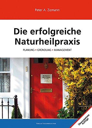 Die erfolgreiche Naturheilpraxis: Planung, Gründung, Management