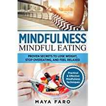 Mindfulness: Mindful Eating: Proven Secrets to Lose Weight, Stop Overeating and Feel Relaxed (Mindfulness, Weight Loss, Anxiety, Binge Eating Book 1) (English Edition)