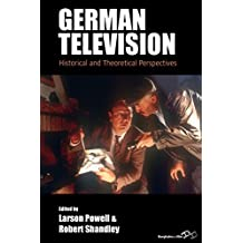 German Television: Historical and Theoretical Perspectives (Film Europa: German Cinema in an International Context, Band 19)