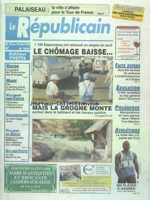 REPUBLICAIN (LE) [No 2676] du 20/06/1996 - PALAISEAU - LA VILLE S'AFFAIRE POUR LE TOUR DE FRANCE - 1195 ESSONNIENS ONT RETROUVE UN EMPLOI EN AVRIL - LA GROGNE MONTE DANS LE BATIMENT ET LES TRAVAUX PUBLICS - LES SPORTS - ATHLETISME - MANIPULATIONS EN TOUS GENRES DANS L'AFFAIRE TRON-MANDON - FLAMBEE DE VIOLENCES A CORBEIL-ESSONNES ET A GRIGNY - ROGER ET COLETTE BRUNEAU - 2 HABITANTS TRES MERITANTS par Collectif