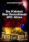 Die Wahrheit über Deutschlands UFO-Akten - Alexander Knörr