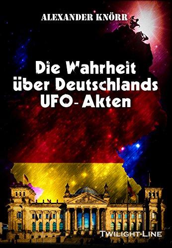 die-wahrheit-uber-deutschlands-ufo-akten-german-edition