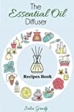 The Essential Oil Diffuser Recipes Book: Over 200 Diffuser Recipes for Health, Mood, and Home (Essential Oils Reference Book 1)