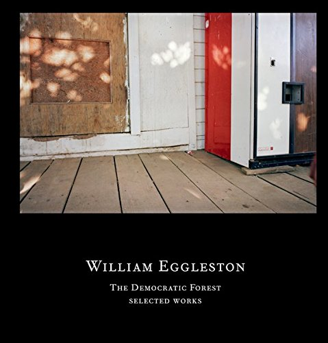 William Eggleston: The Democratic Forest - Selected Works
