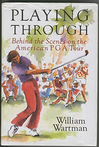 Playing Through: Behind the Scenes on the United States Professional Golfers' Association Tour por William Wartman