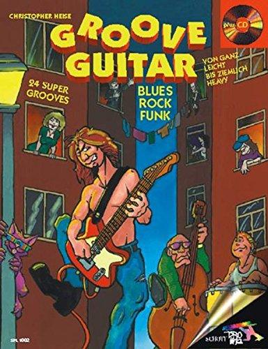 Groove Guitar: 24 Super-Grooves im Stil Blues, Rock und Funk. Gitarre. Ausgabe mit CD. (Schott Pro Line) (Co A-linie Rock)