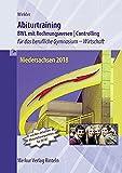 Abiturtraining Niedersachsen 2018: Betriebswirtschaft mit Rechnungswesen - Controlling für das berufliche Gymnasium - Wirtschaft