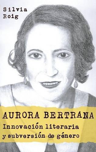 Aurora Bertrana: Innovacion Literaria y Subversion de Genero: Innovación literaria y subversión de género: 358 (Coleccion Tamesis: Serie A, Monografias) por Silvia Roig