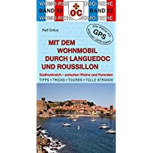 Mit dem Wohnmobil durch Languedoc und Roussillon: Südfrankreich - zwischen Rhone und Pyrenäen (Womo-Reihe)