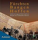 Fürchten, Bangen, Hoffen. Leben um 1945 auf dem Land am Beispiel der Fränkischen Schweiz.: Aufsatzband zur Sonderausstellung im Fränkische ... des Fränkische-Schweiz-Museums) -