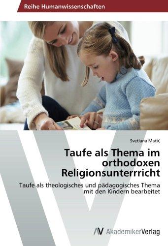 Taufe als Thema im orthodoxen Religionsunterrricht: Taufe als theologisches und pädagogisches Thema mit den Kindern bearbeitet