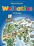 Meyers bunter Weltatlas für Kinder (Meyers Kinderlexika und Atlanten)