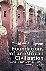 Foundations of an African Civilisation: Aksum and the northern Horn, 1000 BC - AD 1300 (Eastern Africa Series) by David W. Phillipson (2014-04-17)