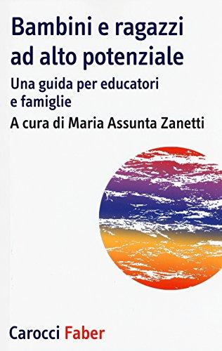 Bambini e ragazzi ad alto potenziale. Una guida per educatori e famiglie di M. A. Zanetti