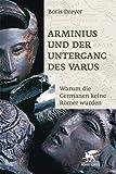 Arminius und der Untergang des Varus: Warum die Germanen keine Römer wurden by Boris Dreyer (2009-03-01) - Boris Dreyer