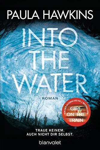 Into the Water - Traue keinem. Auch nicht dir selbst.: Roman ...