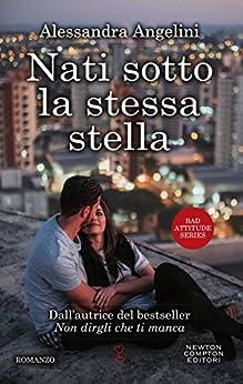 Nati sotto la stessa stella (Bad Attitude Series Vol. 2) di [Angelini, Alessandra]