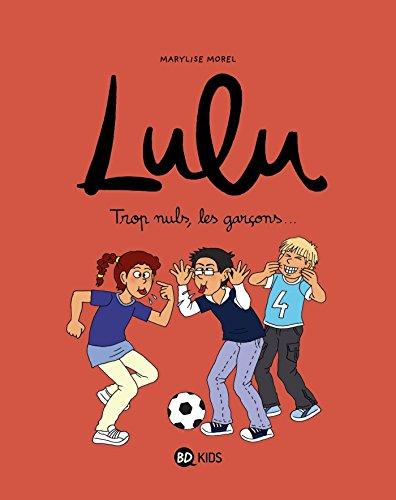 Lulu, Tome 04: Trop nuls, les garçons !