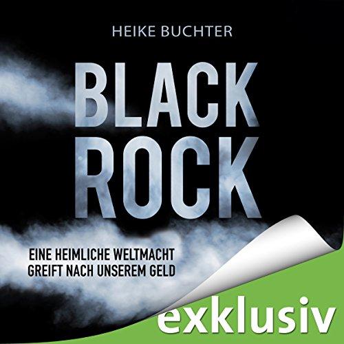 BlackRock: Eine heimliche Weltmacht greift nach unserem Geld (Rock-karriere Black)
