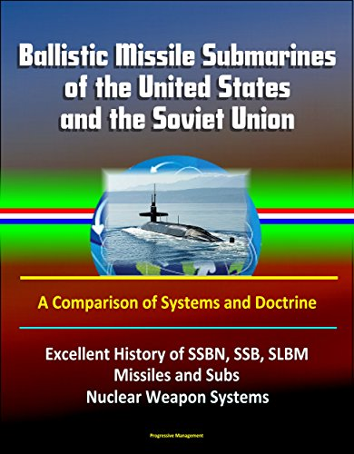Ballistic Missile Submarines of the United States and the Soviet Union: A Comparison of Systems and Doctrine - Excellent History of SSBN, SSB, SLBM Missiles ... Nuclear Weapon Systems (English Edition)