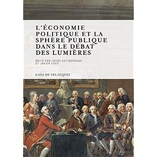 L'économie politique et la sphère publique dans le débat des lumières (Collection de la Casa de Velázquez, Band 135)