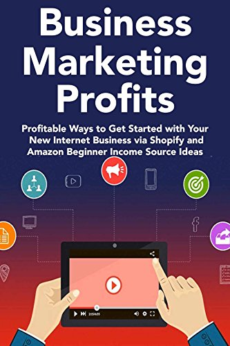 Business Marketing Profits: Profitable Ways to Get Started with Your New Internet Business via Shopify and Amazon Beginner Income Source Ideas (English Edition)