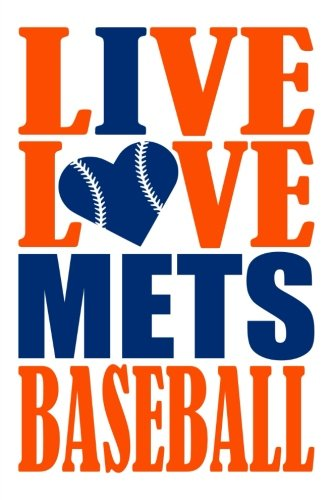 Live Love Mets Baseball Journal: A lined notebook for the New York Mets fan, 6x9 inches, 200 pages. Live Love Baseball in orange and I Heart Mets in blue. (Sports Fan Journals) por WriteDrawDesign