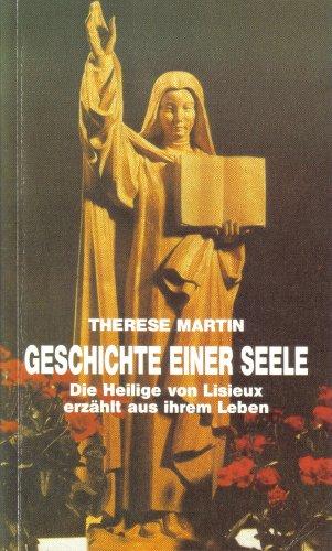 Geschichte einer Seele. Die Heilige von Lisieux erzählt aus ihrem Leben