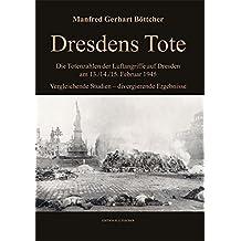 Dresdens Tote: Die Totenzahlen der Luftangriffe auf Dresden am 13./14./15. Februar 1945 Vergleichende Studien – divergierende Ergebnisse (EDITION R.G. FISCHER / EDITION R.G. FISCHER)