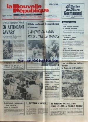 NOUVELLE REPUBLIQUE (LA) [No 11992] du 13/03/1984 - ENSEIGNEMENT PRIVE / EN ATTENDANT SAVARY ET LE CHAMOINE GUIBERTEAU - DIFFICILE CONFERENCE DE RECONCILIATION A LAUSANNE / L'AVENIR DU LIBAN SOUS L'OEIL DE DAMAS - LIBAN ET TCHAD / ASSAD ET KADHAFI PAR BONNET - ELECTIONS PARTIELLES - LES SPORTS - MARATHON EUROPEEN / LES PROBLEMES LAITIERS ISOLENT LA FRANCE A BRUXELLES - AFFAIRE PREVAL / LA 2EME MANCHE POUR ULN -
