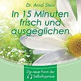 Entspannungstechniken: In 15 Minuten frisch und ausgeglichen - Die neue Form der Selbsthypnose - GEMAfreie Musik, gemafrei