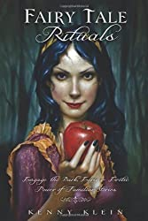 Fairy Tale Rituals: Engage the Dark, Eerie & Erotic Power of Familiar Stories by Kenny Klein (2011-05-08)