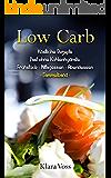 Low Carb: 126 köstliche Rezepte fast ohne Kohlenhydrate: Frühstück,Mittagessen, Abendessen (Sammelband)