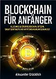 BLOCKCHAIN FÜR ANFÄNGER: Alles was du über Blockchain, Bitcoin, Smart Contracts und Kryptowährungen wissen musst (Kryptowährungen einfach erklärt)
