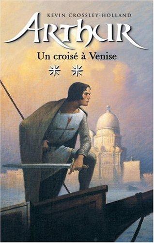 Arthur, tome 3 : Un croisé à Venise par  K. Crossley Holland