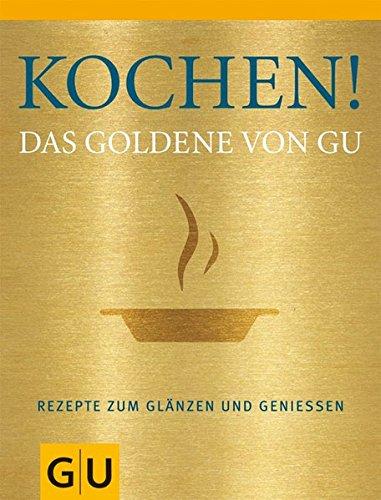 Kochen! Das Goldene von GU: Rezepte zum Glänzen und Genießen (Die GU Grundkochbücher)