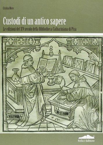Custodi di un antico sapere. Le edizioni del XV secolo della Bibliotheca Cathariniana di Pisa (I percorsi del libro)