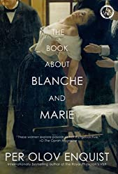 The Book About Blanche and Marie: A Novel by Per Olov Enquist (2007-04-03)